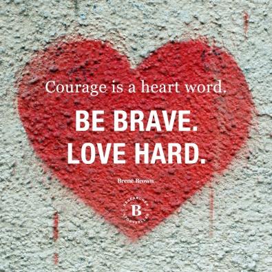 Be brave. love hard